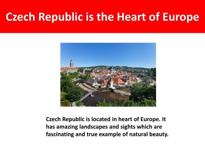 Czech Republic is the Heart of Europe