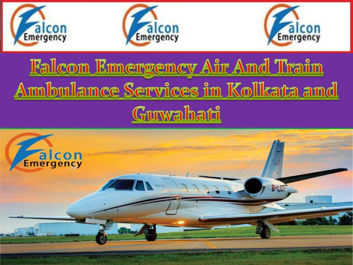 Falcon Emergency Air And Train Ambulance Services in Kolkata and Guwahati