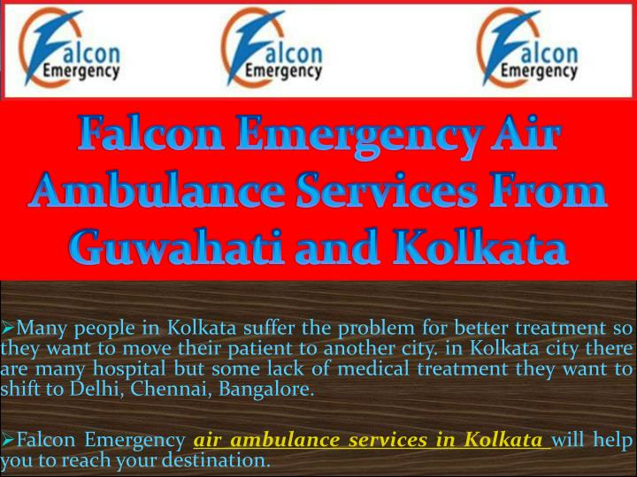 Falcon Emergency Air Ambulance Services From Guwahati and Kolkata