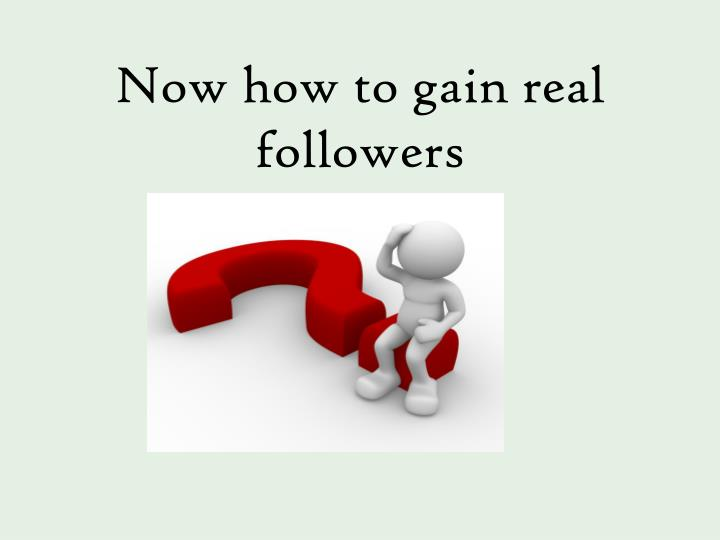 Now how to gain real followers