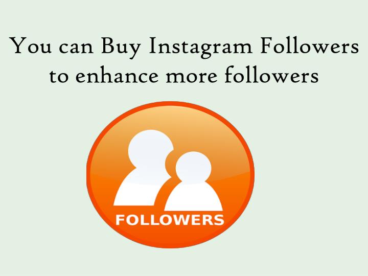 You can buy instagram followers to enhance more followers