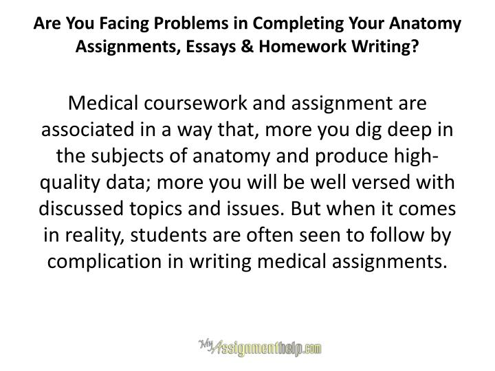 Are you facing problems in completing your anatomy assignments essays homework writing