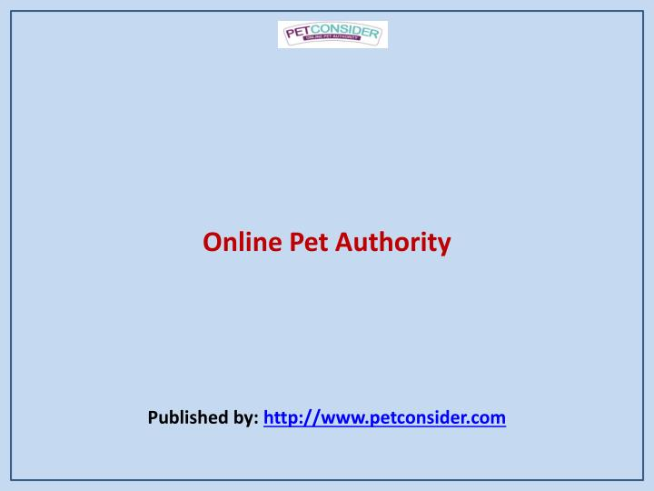 Online pet authority published by http www petconsider com