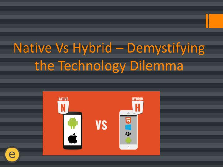 Native vs hybrid demystifying the technology dilemma