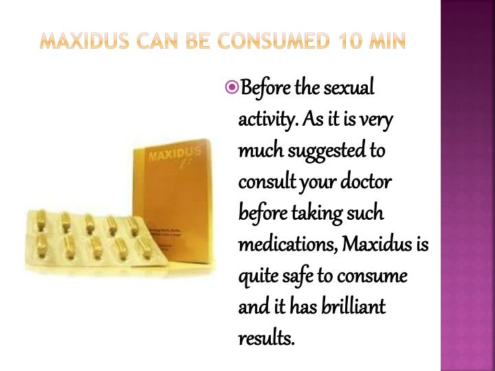 Maxidus can be consumed 10 min