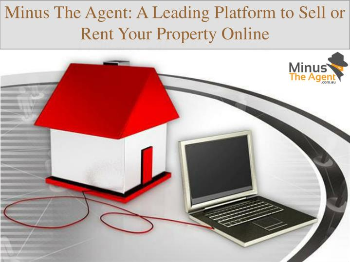 Minus The Agent: A Leading Platform to Sell or Rent Your Property Online