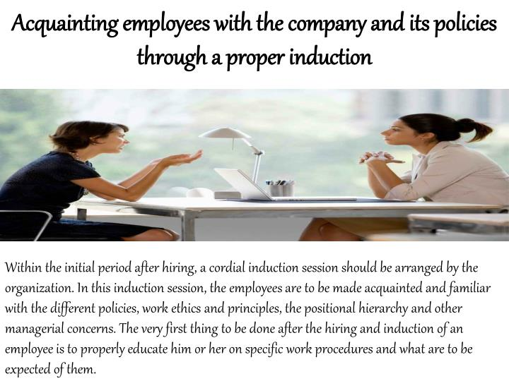 Acquainting employees with the company and its policies through a proper induction