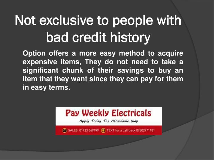 Not exclusive to people with bad credit history