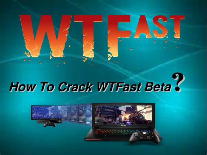 How To Crack WTFast Beta