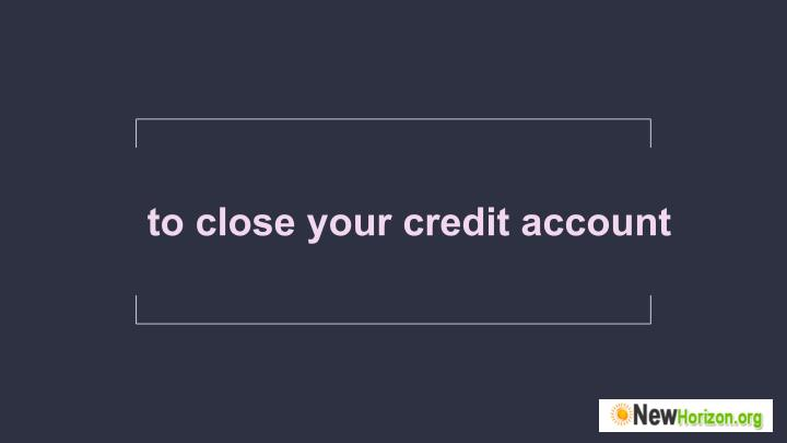 to close your credit account