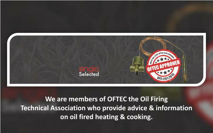 We are members of OFTEC the Oil Firing