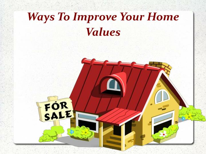 Ways To Improve Your Home Values