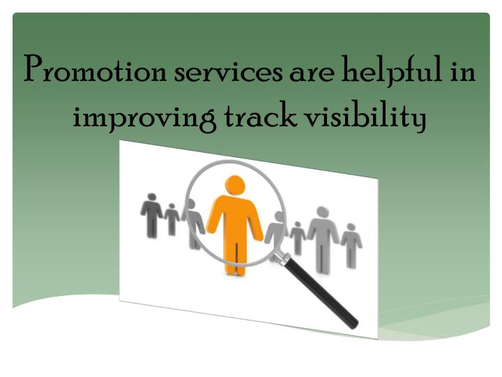 Promotion services are helpful in improving track visibility