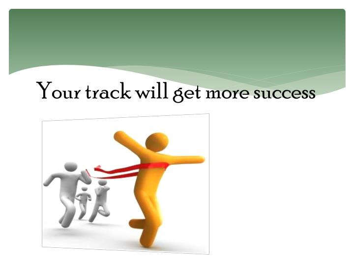 Your track will get more success