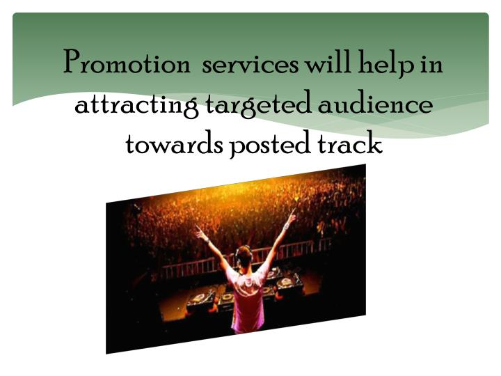 Promotion  services will help in attracting targeted audience towards posted track