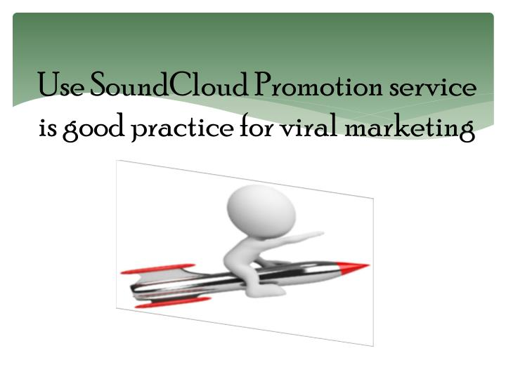 Use SoundCloud Promotion service is good practice for viral marketing