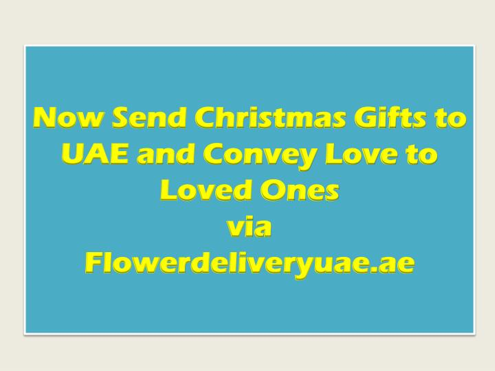 Now send christmas gifts to uae and convey love to loved ones via flowerdeliveryuae ae