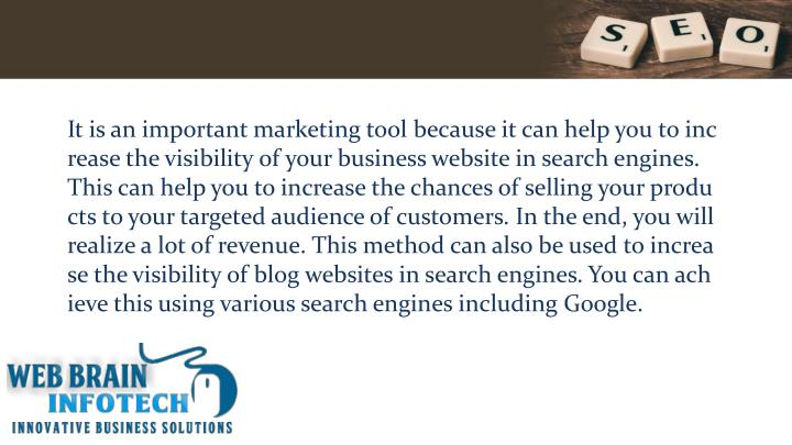 It is an important marketing tool because it can help you to increase the visibility of your business website in search engines. This can help you to increase the chances of selling your products to your targeted audience of customers. In the end, you will realize a lot of revenue. This method can also be used to increase the visibility of blog websites in search engines. You can achieve this using various search engines including Google.