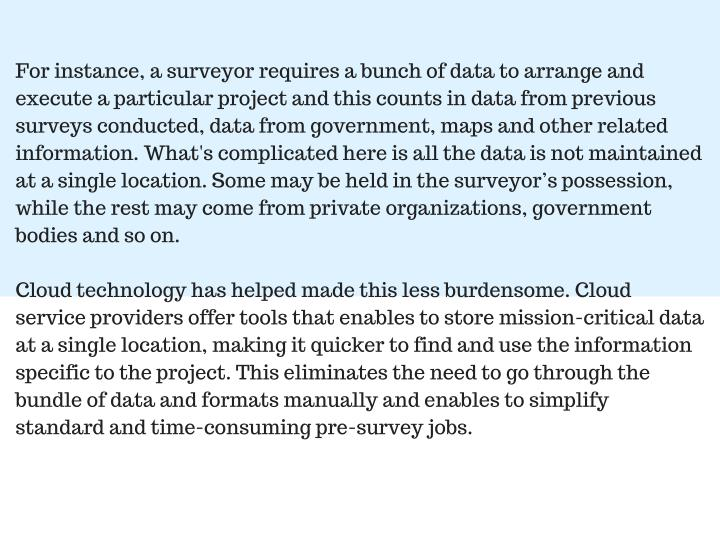 For instance, a surveyor requires a bunch of data to arrange and