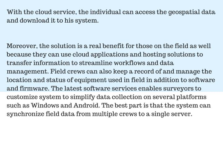 With the cloud service, the individual can access the geospatial data