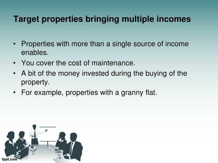 Target properties bringing multiple incomes