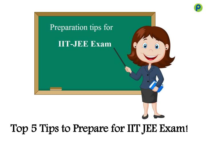 Top 5 tips to prepare for iit jee exam