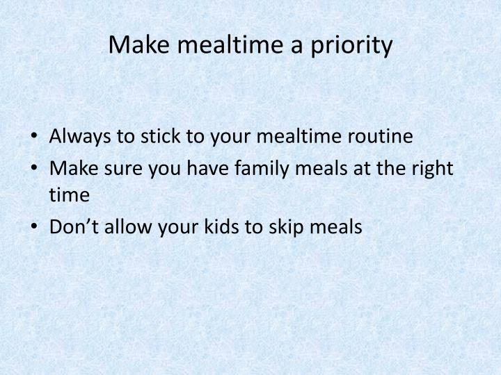 Make mealtime a priority