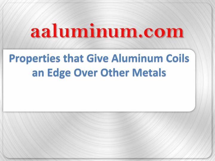 Properties that Give Aluminum Coils