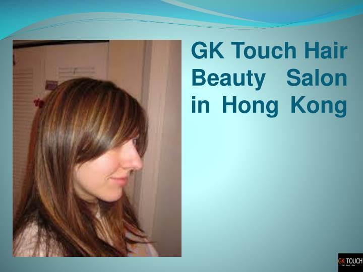 GK Touch Hair Beauty Salon in Hong Kong