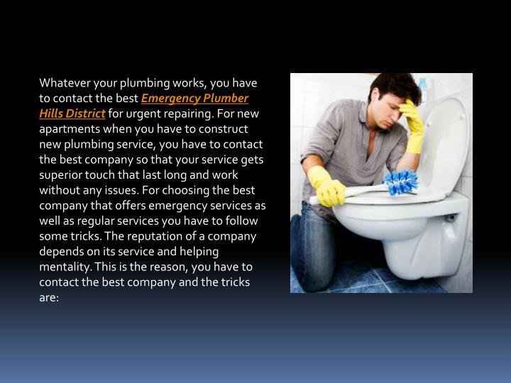 Whatever your plumbing works, you have to contact the best