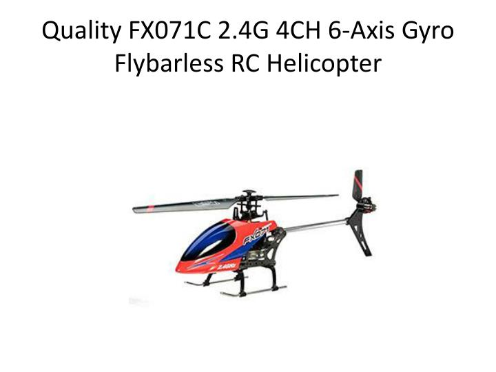 Quality fx071c 2 4g 4ch 6 axis gyro flybarless rc helicopter