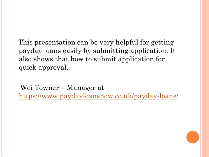 This presentation can be very helpful for getting payday loans easily by submitting application. It also shows that how to submit application for quick approval.