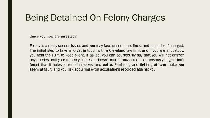 Being detained on felony charges1