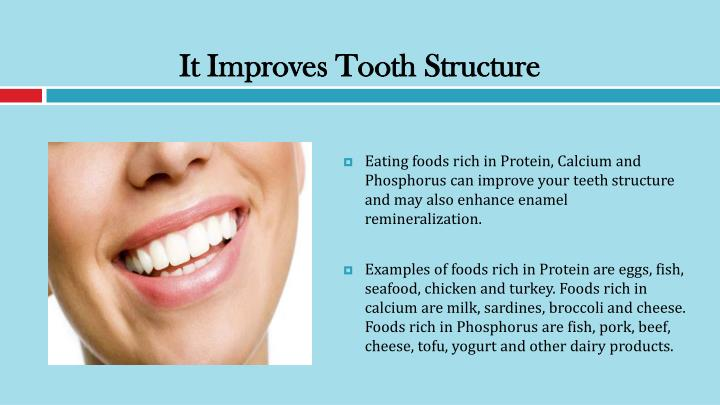 It Improves Tooth Structure