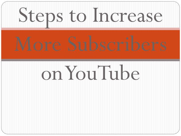 Steps to increase more subscribers on youtube