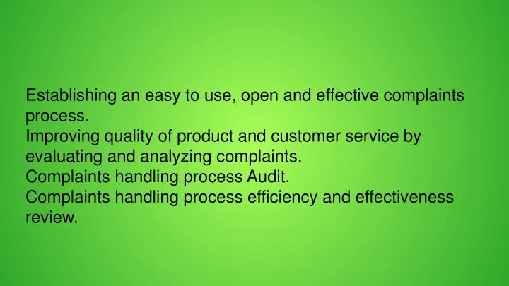 Establishing an easy to use, open and effective complaints process.