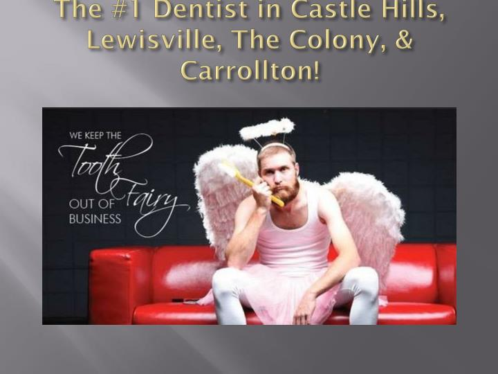 The 1 dentist in castle hills lewisville the colony carrollton