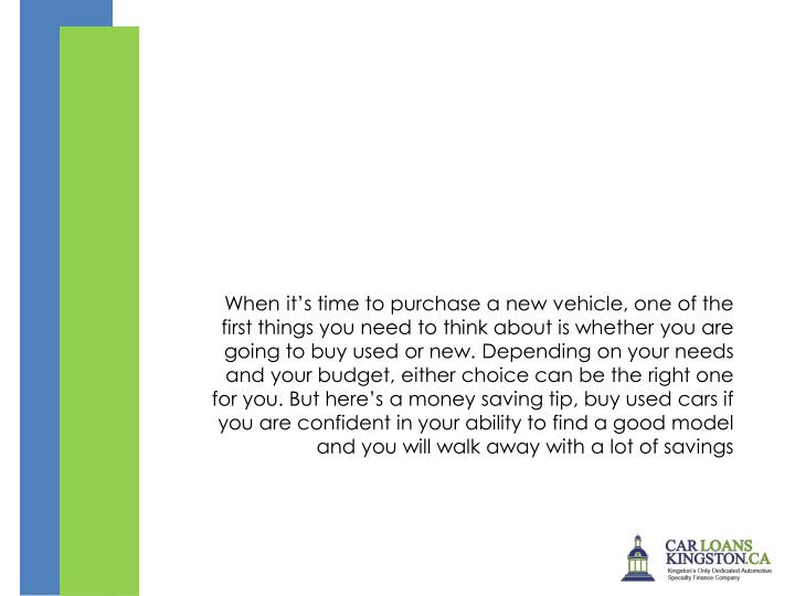 When it's time to purchase a new vehicle, one of the first things you need to think about is whether you are going to buy used or new. Depending on your needs and your budget, either choice can be the right one for you. But here's a money saving tip, buy used cars if you are confident in your ability to find a good model and you will walk away with a lot of savings
