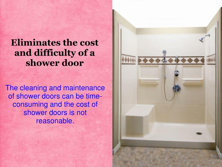 Eliminates the cost and difficulty of a shower door
