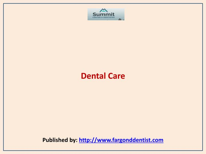 Dental care published by http www fargonddentist com