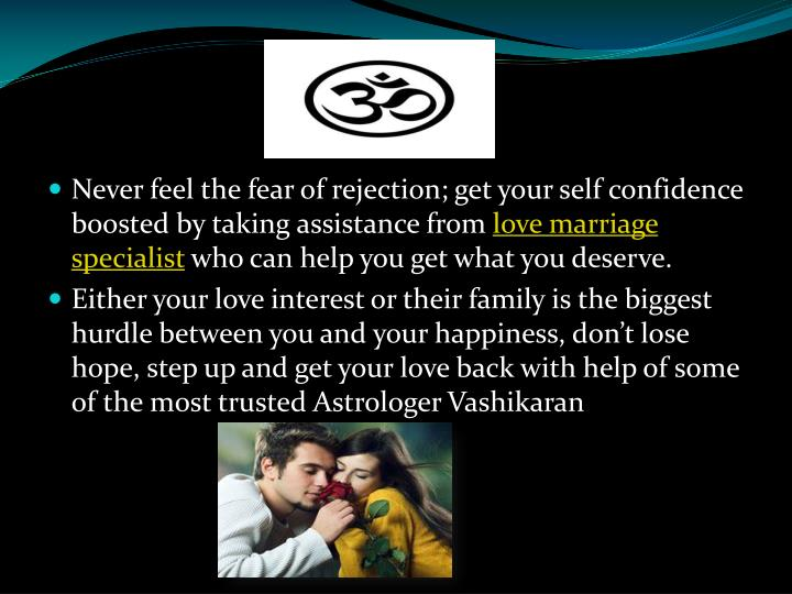 Never feel the fear of rejection; get your self confidence boosted by taking assistance from
