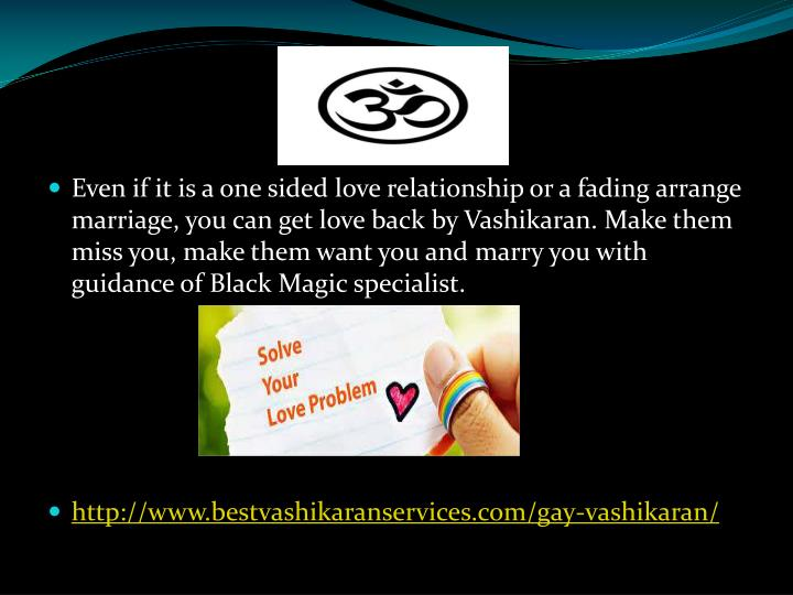 Even if it is a one sided love relationship or a fading arrange marriage, you can get love back by