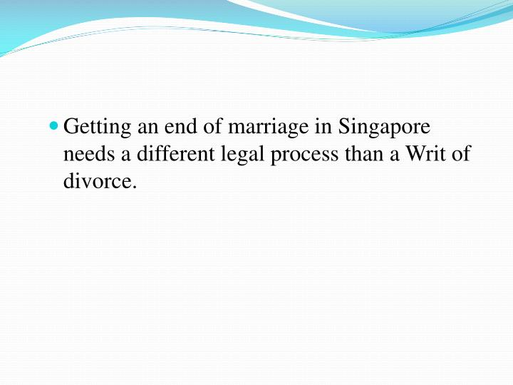 Getting an end of marriage in Singapore needs a different legal process than a Writ of divorce.