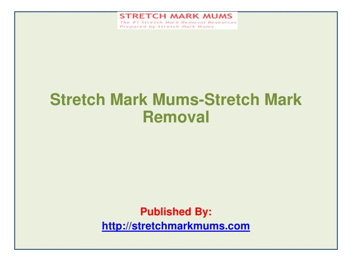 Stretch Mark Mums-Stretch Mark Removal