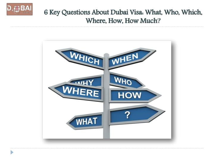 6 Key Questions About Dubai Visa: What, Who, Which, Where, How, How Much