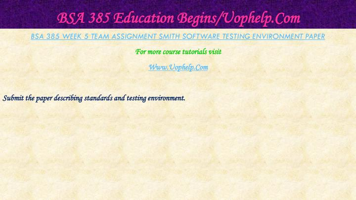 BSA 385 Education Begins/Uophelp.Com