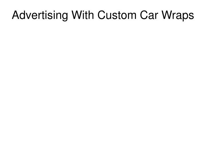 Advertising With Custom Car Wraps