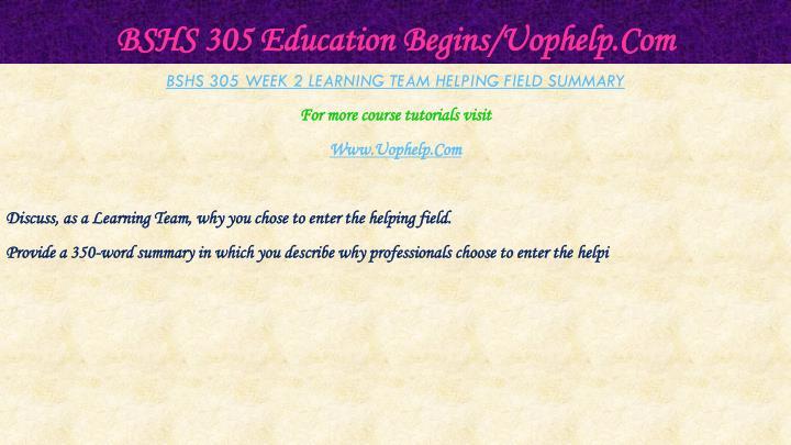 BSHS 305 Education Begins/Uophelp.Com