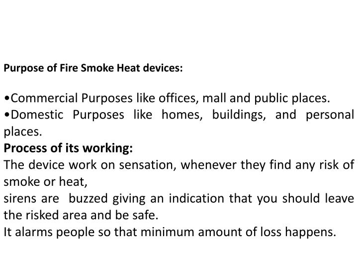Purpose of Fire Smoke Heat devices: