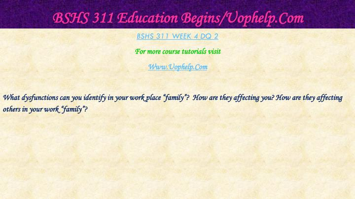 BSHS 311 Education Begins/Uophelp.Com